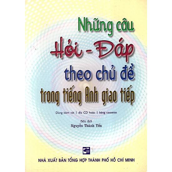 Những Câu Hỏi – Đáp Theo Chủ Đề Trong Tiếng Anh Giao Tiếp (Không Kèm CD)