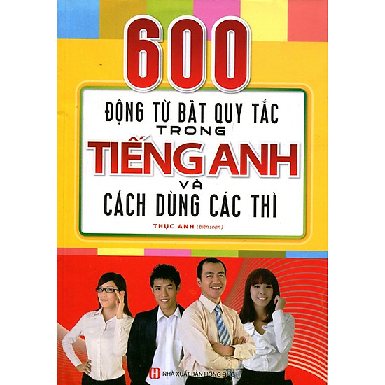 [Download Sách] 600 Động Từ Bất Quy Tắc Trong Tiếng Anh Và Cách Dùng Các Thì