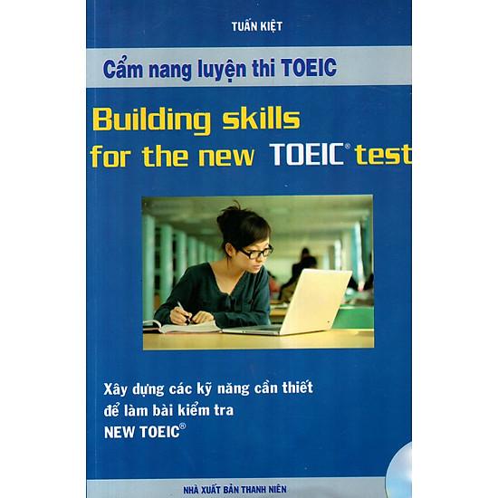 Cẩm Nang Luyện Thi TOEIC – Xây Dựng Các Kỹ Năng Cần Thiết Để Làm Bài Kiểm Tra New TOEIC (Không Kèm CD)