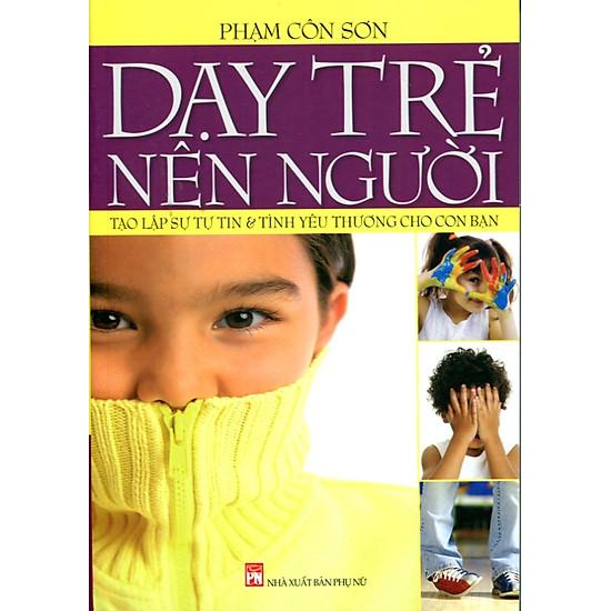 [Download Sách] Dạy Trẻ Nên Người - Tạo Lập Sự Tự Tin Và Tình Yêu Thương Cho Con Bạn