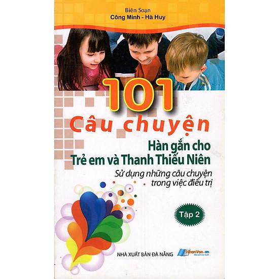 Download sách 101 Câu Chuyện Hàn Gắn Cho Trẻ Em Và Thanh Thiếu Niên (Tập 2)