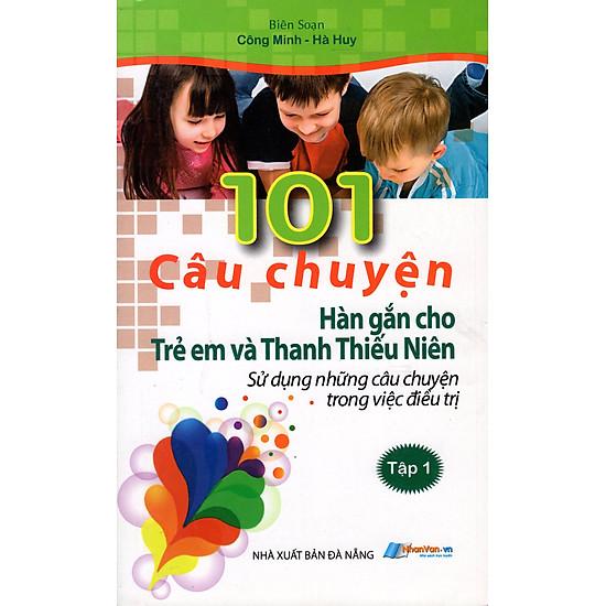 101 Câu Chuyện Hàn Gắn Cho Trẻ Em Và Thanh Thiếu Niên (Tập 1)