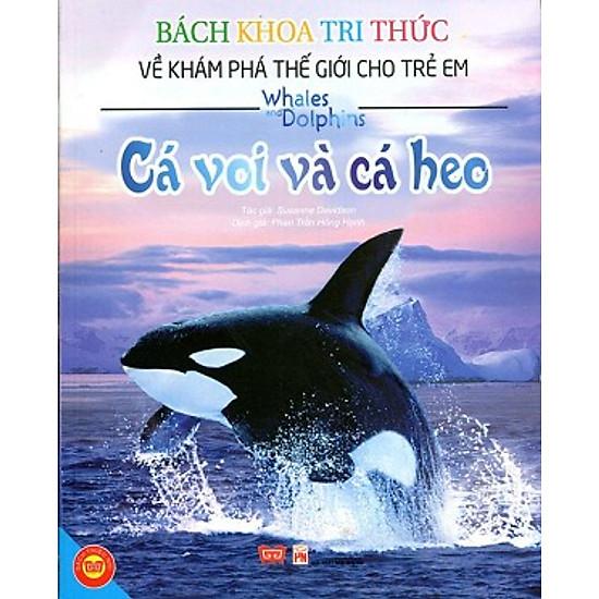 Bách Khoa Tri Thức Về Khám Phá Thế Giới Cho Trẻ Em - Cá Voi Và Cá Heo (Tái Bản)