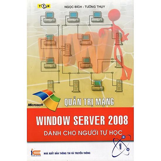 Quản Trị Mạng – Window Server 2008 Dành Cho Người Tự Học (Tập 1)