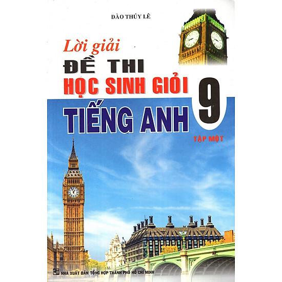 Lời Giải Đề Thi Học Sinh Giỏi Tiếng Anh Lớp 9 (Tập 1)