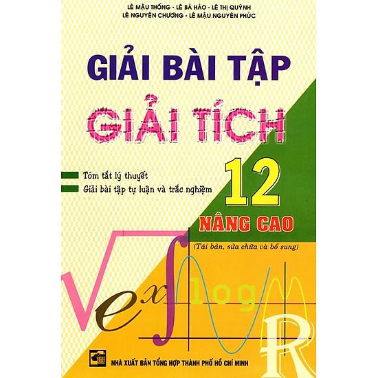 Giải Bài Tập Giải Tích Lớp 12 (Nâng Cao) (Tái Bản 2013)