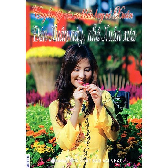 Tuyển Tập Các Ca Khúc Hay Về Xuân - Đón Xuân Này, Nhớ Xuân Xưa (Kèm CD)