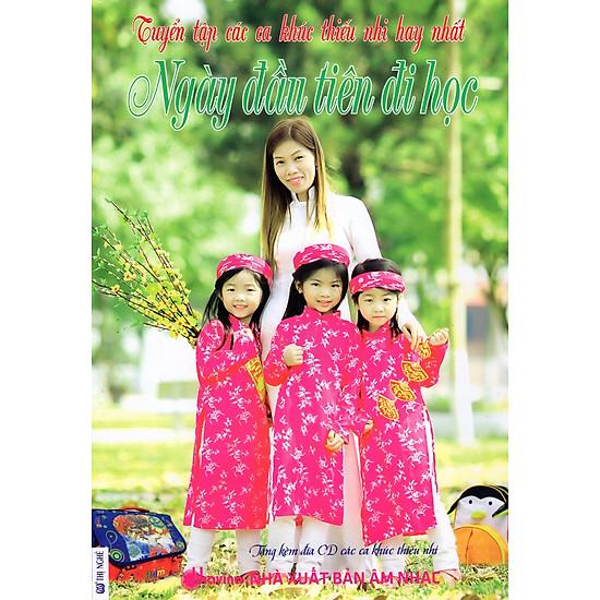 Tuyển Tập Các Ca Khúc Thiếu Nhi Hay Nhất – Ngày Đầu Tiên Đi Học (Kèm CD)