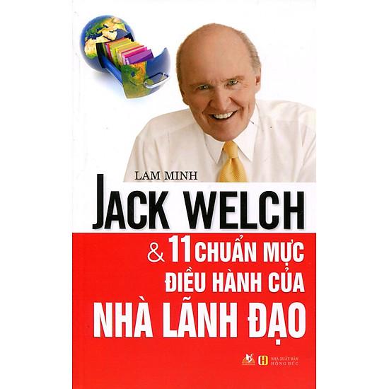 Jack Welch Và 11 Chuẩn Mực Điều Hành Của Nhà Lãnh Đạo