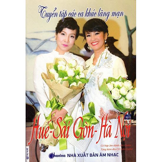 Tuyển Tập Các Ca Khúc Lãng Mạn: Huế – Sài Gòn – Hà Nội (Kèm CD)