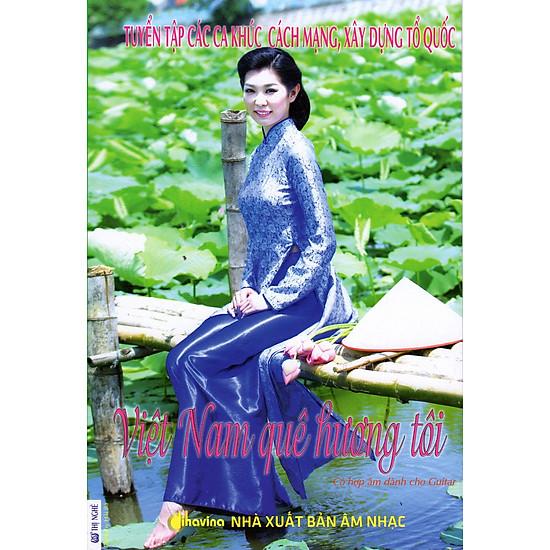 Tuyển Tập Các Ca Khúc Cách Mạng, Xây Dựng Tổ Quốc – Việt Nam Quê Hương Tôi (Kèm CD)