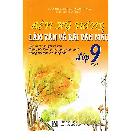 Rèn Kỹ Năng Làm Văn Và Bài Văn Mẫu Lớp 9 (Tập 1)