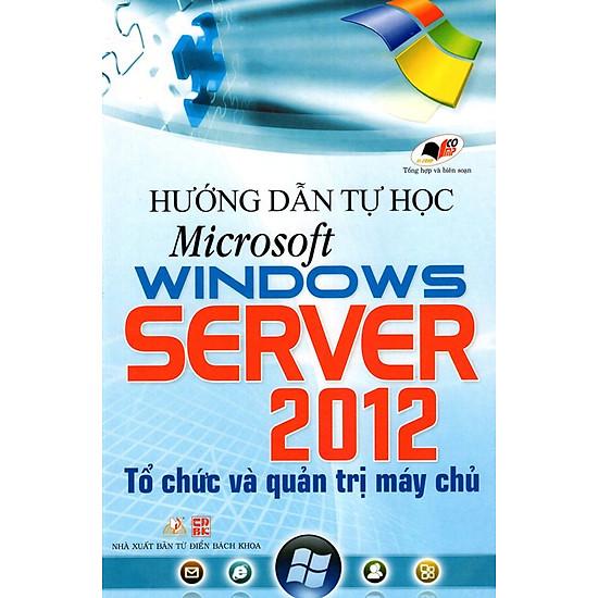 [Download Sách] Hướng Dẫn Tự Học Microsoft Windows Server 2012 - Tổ Chức Và Quản Trị Máy Chủ