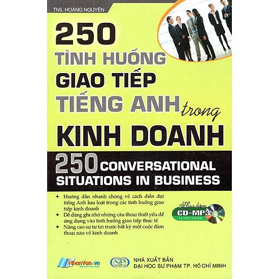 250 Tình Huống Giao Tiếp Tiếng Anh Trong Kinh Doanh (Kèm CD)