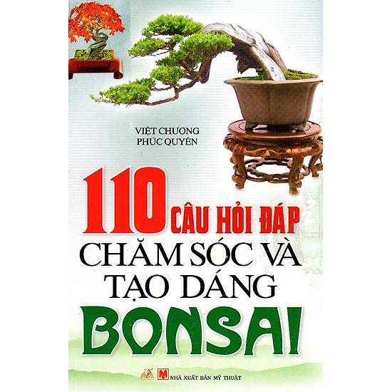 [Download sách] 110 Câu Hỏi Đáp Chăm Sóc Và Tạo Dáng Bonsai