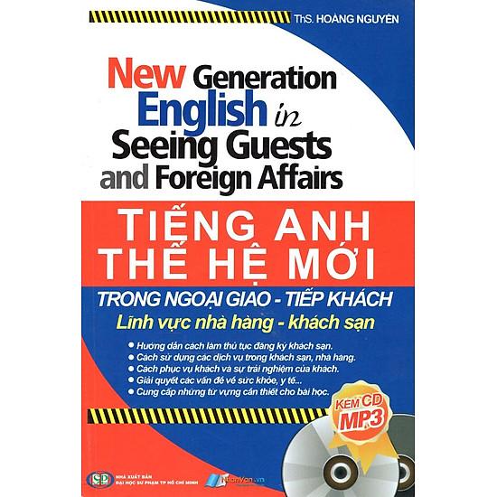 Tiếng Anh Thế Hệ Mới Trong Ngoại Giao - Tiếp Khách Lĩnh Vực Nhà Hàng - Khách Sạn (Kèm CD)