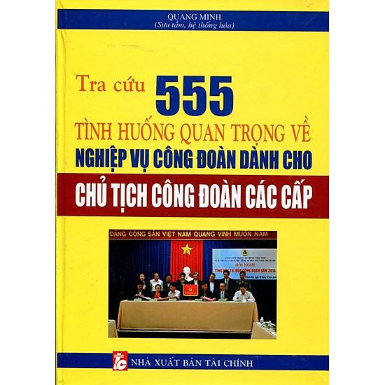 Tra Cứu 555 Tình Huống Quan Trọng Về Nghiệp Vụ Công Đoàn