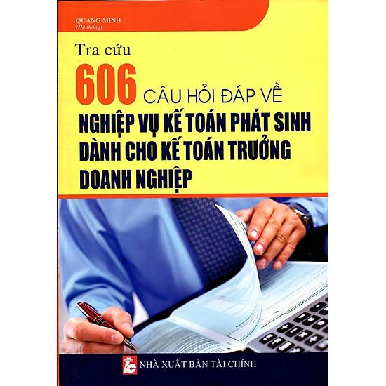 [Download Sách] Tra Cứu 606 Câu Hỏi Đáp Về Nghiệp Vụ Kế Toán Phát Sinh Dành Cho Kế Toán Trưởng Doanh Nghiệp