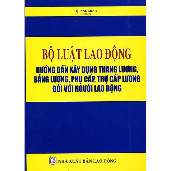 Bộ Luật Lao Động - Hướng Dẫn Xây Dựng Thang Lương, Bảng Lương, Phụ Cấp