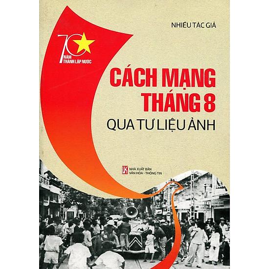 70 Năm Thành Lập Nước - Cách Mạng Tháng Tám Qua Tư Liệu Ảnh