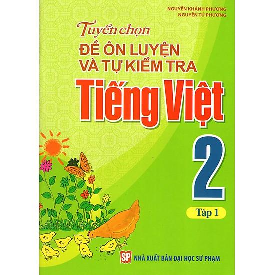 Tuyển Chọn Đề Ôn Luyện Và Tự Kiểm Tra Tiếng Việt Lớp 2 (Tập 1)