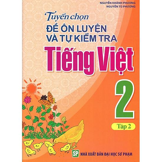 Tuyển Chọn Đề Ôn Luyện Và Tự Kiểm Tra Tiếng Việt Lớp 2 (Tập 2)