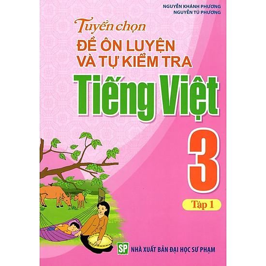 Tuyển Chọn Đề Ôn Luyện Và Tự Kiểm Tra Tiếng Việt Lớp 3 (Tập 1)