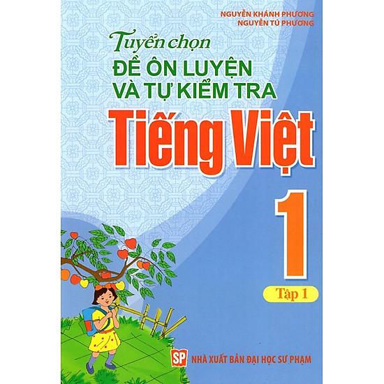 Tuyển Chọn Đề Ôn Luyện Và Tự Kiểm Tra Tiếng Việt Lớp 1 (Tập 1)