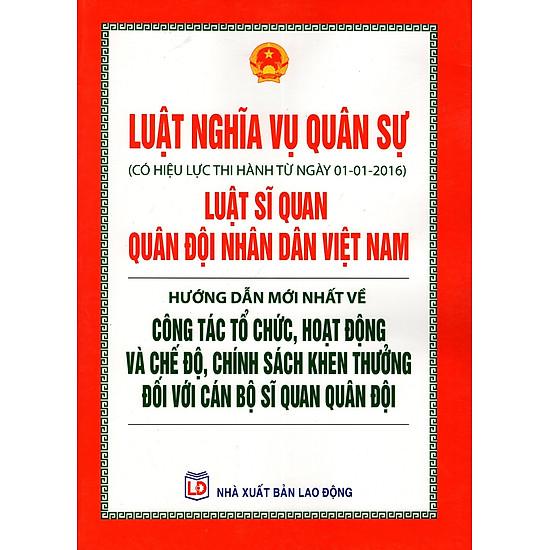 Luật Nghĩa Vụ Quân Sự – Luật Sĩ Quan Quân Đội Nhân Dân Việt Nam – Hướng Dẫn Mới Nhất Về Công Tác Tổ Chức, Hoạt Động Và Chế Độ, Chính Sách Khen Thưởng Đối Với Cán Bộ Sĩ Quan Quân Đội