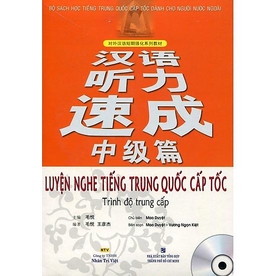 Luyện Nghe Tiếng Trung Quốc Cấp Tốc (Trình Độ Trung Cấp) - Kèm CD
