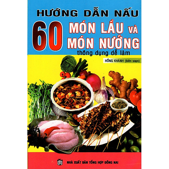 Hướng Dẫn Nấu 60 Món Lẩu Và Món Nướng Thông Dụng Dễ Làm