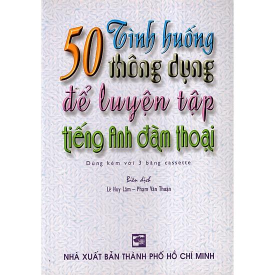 50 Tình Huống Thông Dụng Để Luyện Tập Tiếng Anh Đàm Thoại (Không Kèm Băng Cassette)