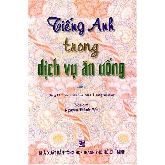 Tiếng Anh Trong Dịch Vụ Ăn Uống (Tập 1) (Không Kèm Đĩa)