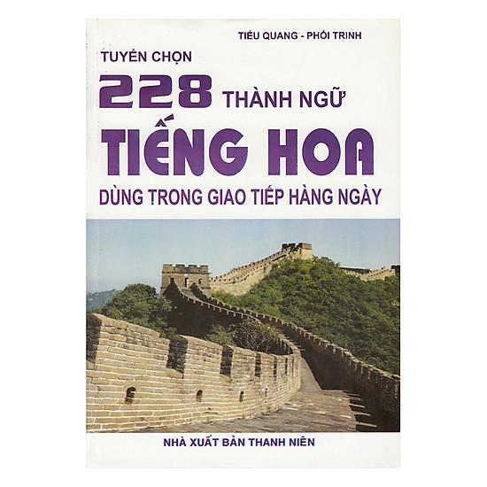 [Download Sách] Tuyển Chọn 228 Thành Ngữ Tiếng Hoa Dùng Trong Giao Tiếp Hàng Ngày