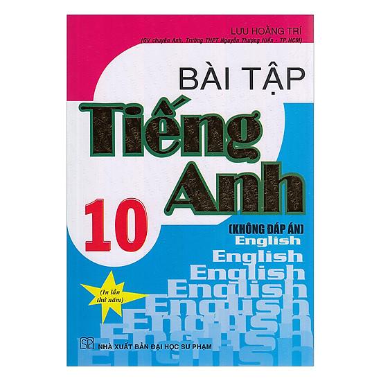 [Download sách] Bài Tập Tiếng Anh Lớp 10 (Không Đáp Án)