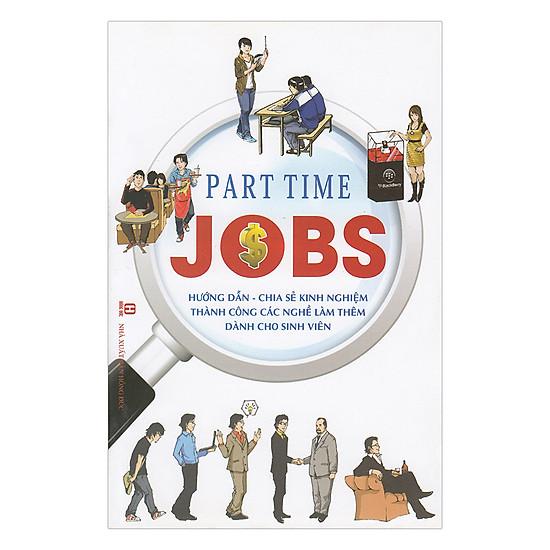 [Download sách] Part Time Jobs - Hướng Dẫn, Chia Sẻ Kinh Nghiệm Thành Công Các Nghề Làm Thêm Dành Cho Sinh Viên