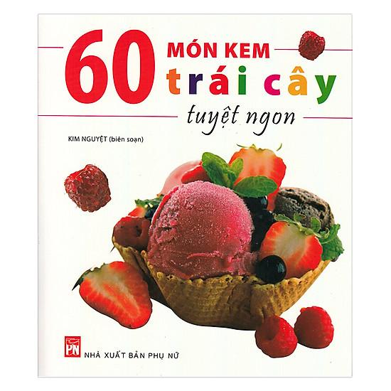[Download Sách] 60 Món Kem Trái Cây Trái Cây Tuyệt Ngon