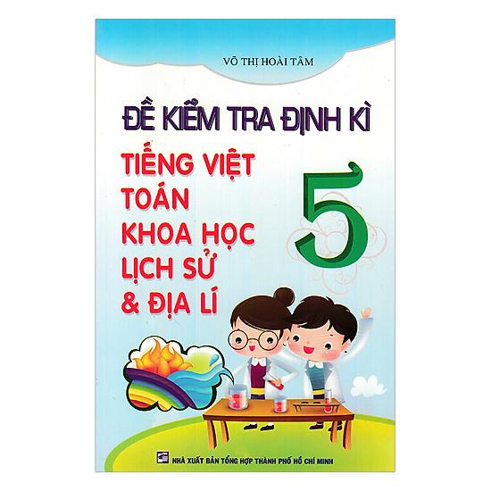 Đề Kiểm Tra Định Kỳ Tiếng Việt - Toán - Khoa Học - Lịch Sử - Địa Lí Lớp 5 - EBOOK/PDF/PRC/EPUB