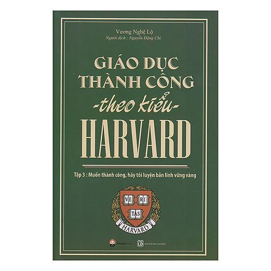[Download sách] Giáo Dục Thành Công Theo Kiểu Harvard - Tập 3