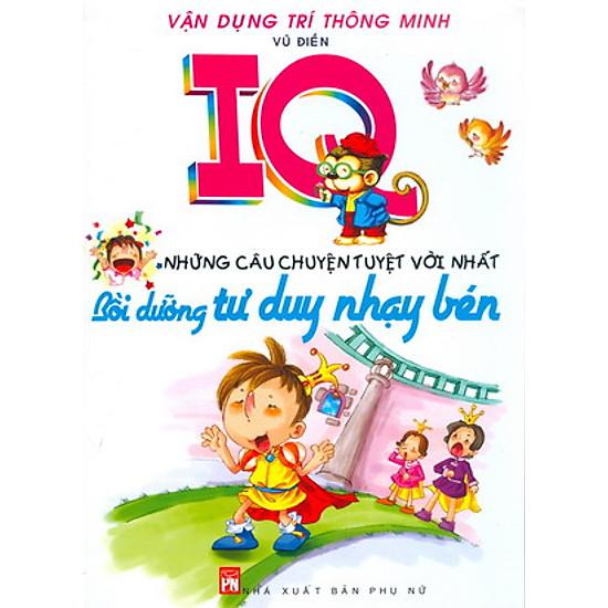 IQ Những Câu Chuyện Tuyệt Vời Nhất - Bồi Dưỡng Tư Duy Nhạy Bén