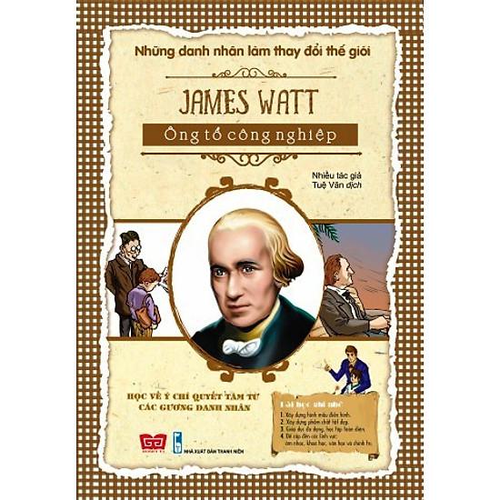 Những Danh Nhân Làm Thay Đổi Thế Giới – James Watt Ông Tổ Công Nghiệp