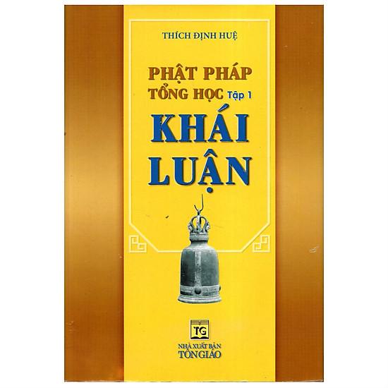 Phật Pháp Tổng Học (Tập 1) - Khái Luận