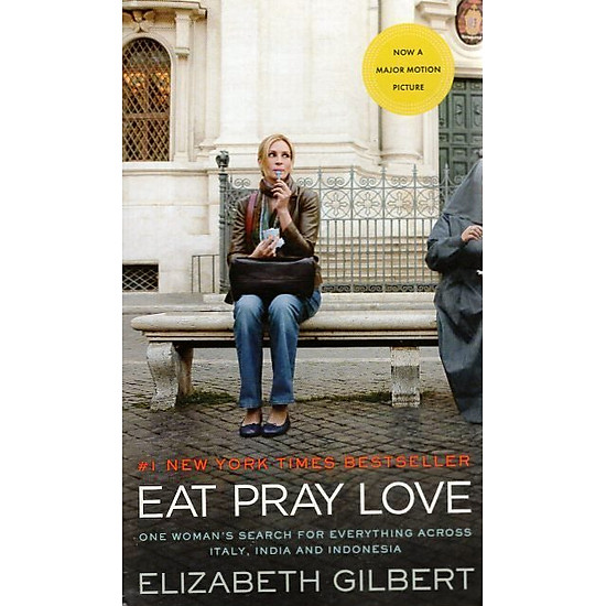 Eat Pray Love (One woman's search for everything across Italy, India and Indonesia) ( Movie tie-in)