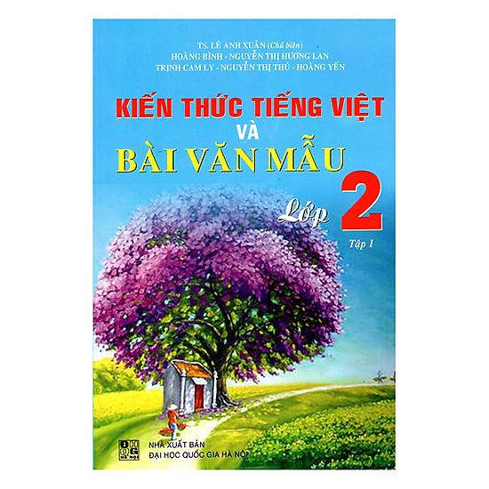 Kiến Thức Tiếng Việt Và Bài Văn Mẫu Lớp 2 - Tập 1 (Tái Bản)