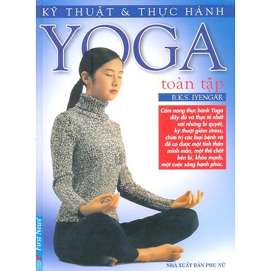 Kỹ Thuât Và Thực Hành Yoga Toàn Tập (Tái Bản)