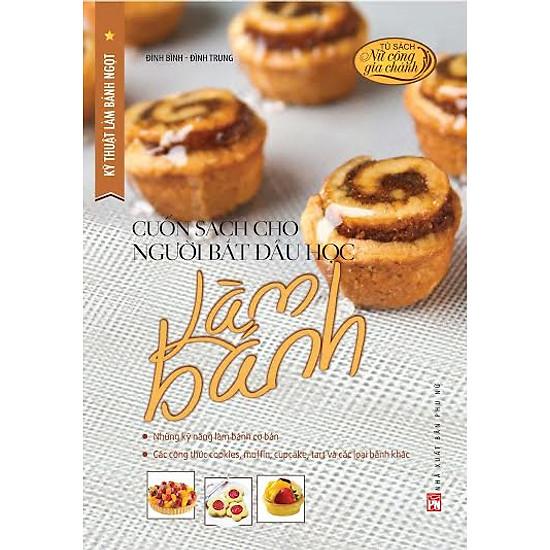 [Download Sách] Kỹ Thuật Làm Bánh Ngọt - Cuốn Sách Cho Người Bắt Đầu Học Làm Bánh