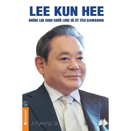 Lee Kun Hee – Những Lựa Chọn Chiến Lược Và Kỳ Tích Samsung