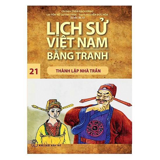 Lịch Sử Việt Nam Bằng Tranh - Thành Lập Nhà Trần - Tập 21 (Tái Bản)
