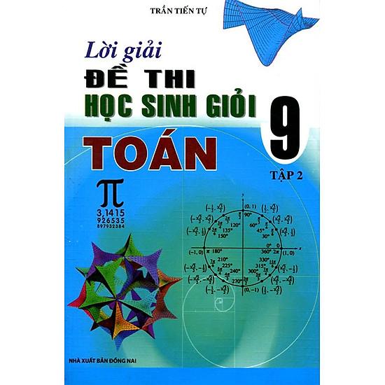 Lời Giải Đề Thi Học Sinh Giỏi Toán Lớp 9 (Tập 2)