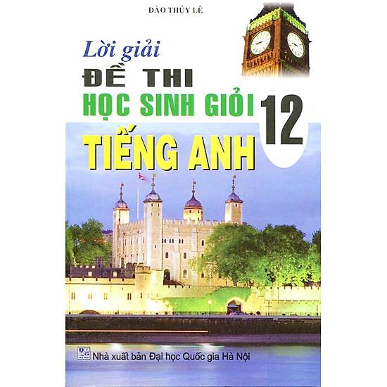 Lời Giải Đề Thi Học Sinh Giỏi Tiếng Anh 12